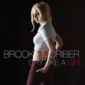Cry Like a Girl by Brooke Moriber