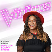 Love Can Build A Bridge (The Voice Performance) by Keisha Renee