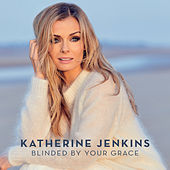 Blinded By Your Grace de Katherine Jenkins