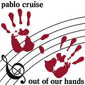 Out Of Our Hands by Pablo Cruise