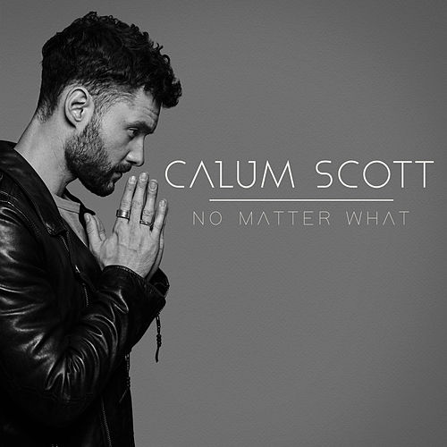 No Matter What by Calum Scott
