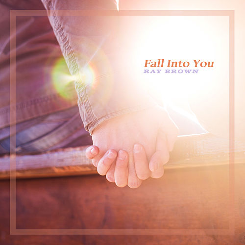 Fall Into You by Ray Brown