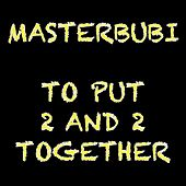 To Put 2 and 2 Together di Masterbubi