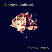Phoenix, Pt. 5 by Life Is My Soundtrack