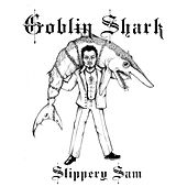 Goblin Shark de Slippery Sam