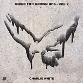 Music for Grown Ups, Vol. 2 by Charlie White