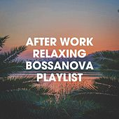 After Work Relaxing Bossanova Playlist by Various Artists