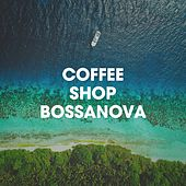 Coffee Shop Bossanova by Various Artists