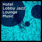 Hotel Lobby Jazz Lounge Music de Various Artists