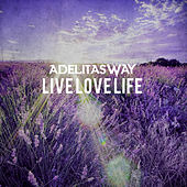 Live Love Life by Adelitas Way