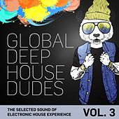 Global Deep House Dudes, Vol. 3 (The Selected Sound Of Electronic House Experience) de Various Artists