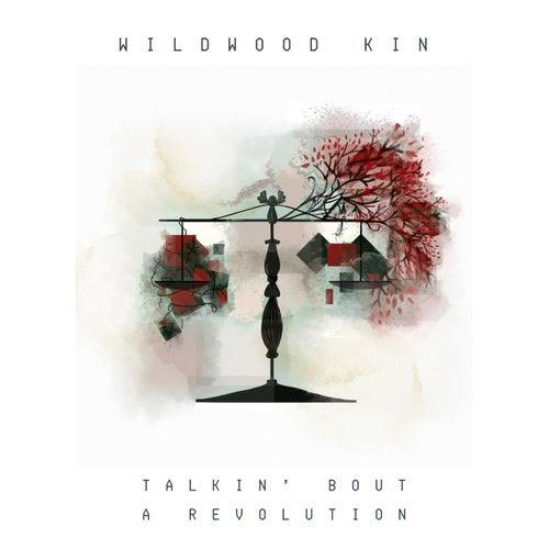Talkin' Bout a Revolution by Wildwood Kin