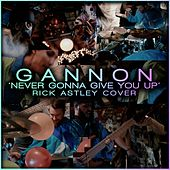 Never Gonna Give You Up de Gannon