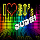 I Love 80s Dude! van Various Artists