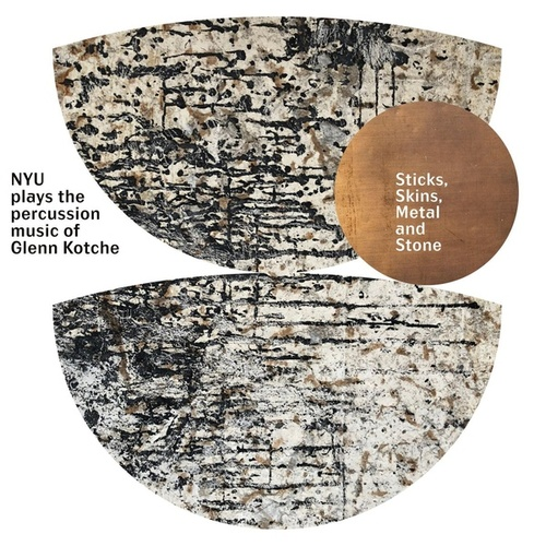 Sticks, Skins, Metal and Stone: NYU Plays the Percussion Music of Glenn Kotche by Glenn Kotche