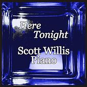 Here Tonight by Scott Willis Piano
