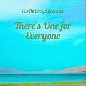 There's One for Everyone by ParUhDroyd