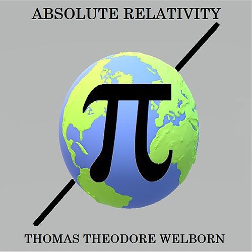 Absolute Relativity by Thomas Theodore Welborn