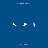 Becoming by Mammal Hands