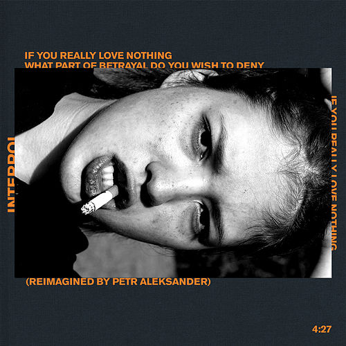 If You Really Love Nothing - Reimagined by Pêtr Aleksänder by Interpol