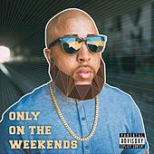 Only on the Weekends by Jeff E