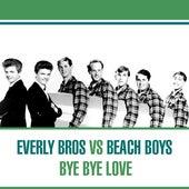 Everly Bros Vs. Beach Boys - Bye Bye Love von Various Artists