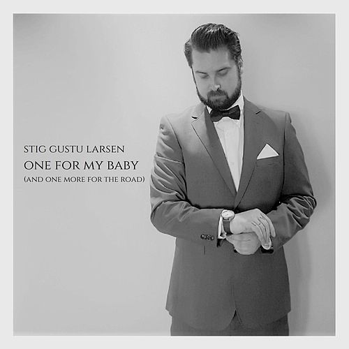 One for My Baby (And One More for the Road) by Stig Gustu Larsen
