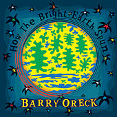 How the Bright Earth Spun by Barry Oreck