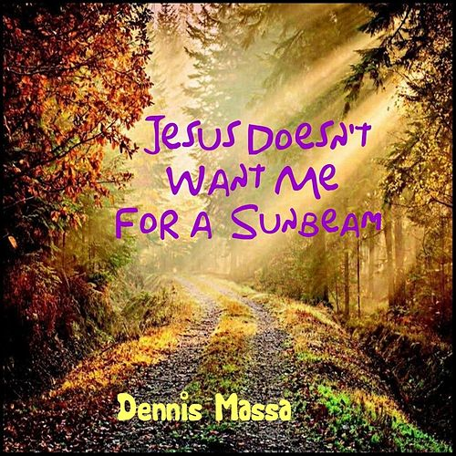 Jesus Doesn't Want Me for a Sunbeam von Dennis Massa