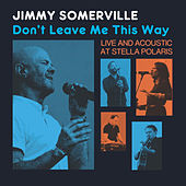 Don't Leave Me This Way - Live & Acoustic at Stella Polaris de Jimmy Somerville