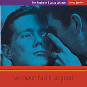 Blood Brother: We Never Had It So Good by Tom Robinson