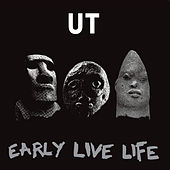 Early Live Life by Ut