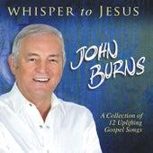 Whisper to Jesus by John Burns