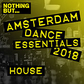 Nothing But... Amsterdam Dance Essentials 2018 House - EP by Various Artists