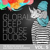 Global Deep House Dudes, Vol. 5 (The Selected Sound Of Electronic House Experience) de Various Artists