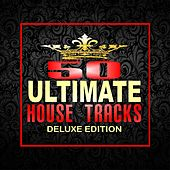 50 Ultimate House Tracks (Deluxe Edition) by Various Artists