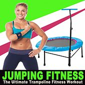 Jumping Fitness the Ultimate Trampoline Fitness Workout & DJ Mix (Screw Legs and Strong Bungees for All Levels!) by Various Artists
