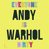 Andy Warhol by Everyone Is Dirty