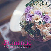 Romantic Wedding Day Music by Various Artists