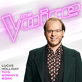 This Woman's Work (The Voice Performance) von Lucas Holliday