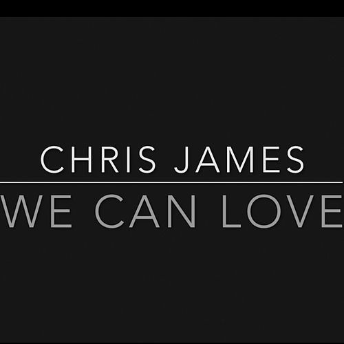 We Can Love by Chris James