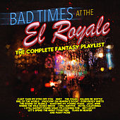 Bad Times at The El Royale - The Complete Fantasy Playlist by Various Artists