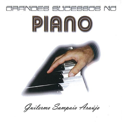 Grandes Sucessos no Piano by Guilermo Sampaio Araújo