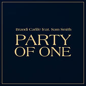 Party Of One (feat. Sam Smith) by Brandi Carlile