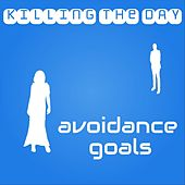 Avoidance Goals de Killing the Day