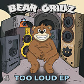 Too Loud Ep von Bear Grillz