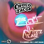 Get Thizz Clear (feat. G-Dubious, Rez-1 & Mavy Malone) by Choco Taco