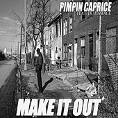 Make It Out (feat. Du Damage) by Pimpin Caprice