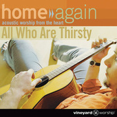 Home Again - All Who Are Thirsty by Vineyard Worship