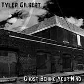 Ghost Behind Your Mind by Tyler Gilbert